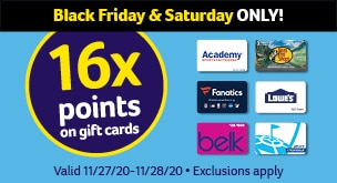 16x on gift cards. Valid 11/27/20-11/28/20. Exclusions apply.
