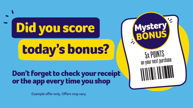 Featured Promotion - Did you score today's bonus? Don't forget to check your receipt or the app every time you shop